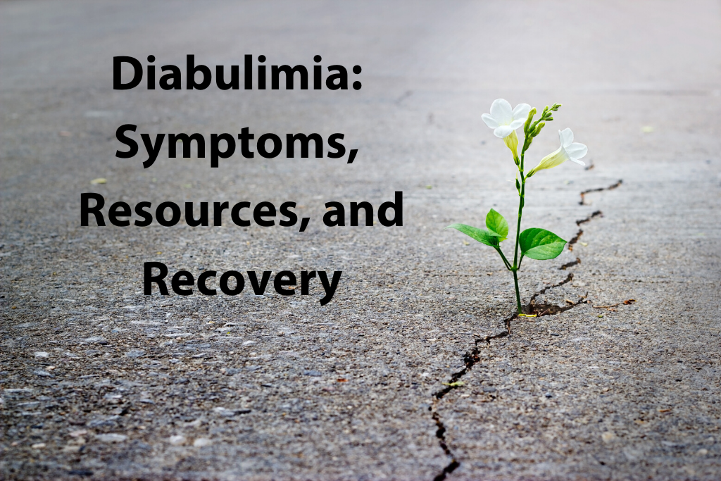 Diabulimia_ Symptoms, Resources, and Recovery
