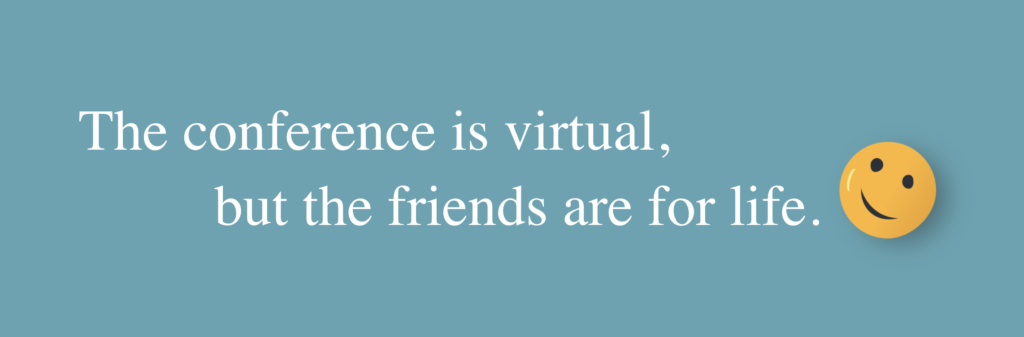 the conference is virtual, but the friends are for life